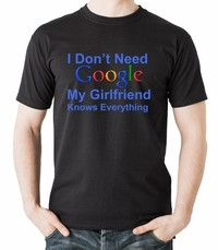 Wish | Funny Google T Shirt I don't Need Google My Girlfriend  Knows Everything Funny Gift for your Boyfriend Birthday gift for Boyfriend