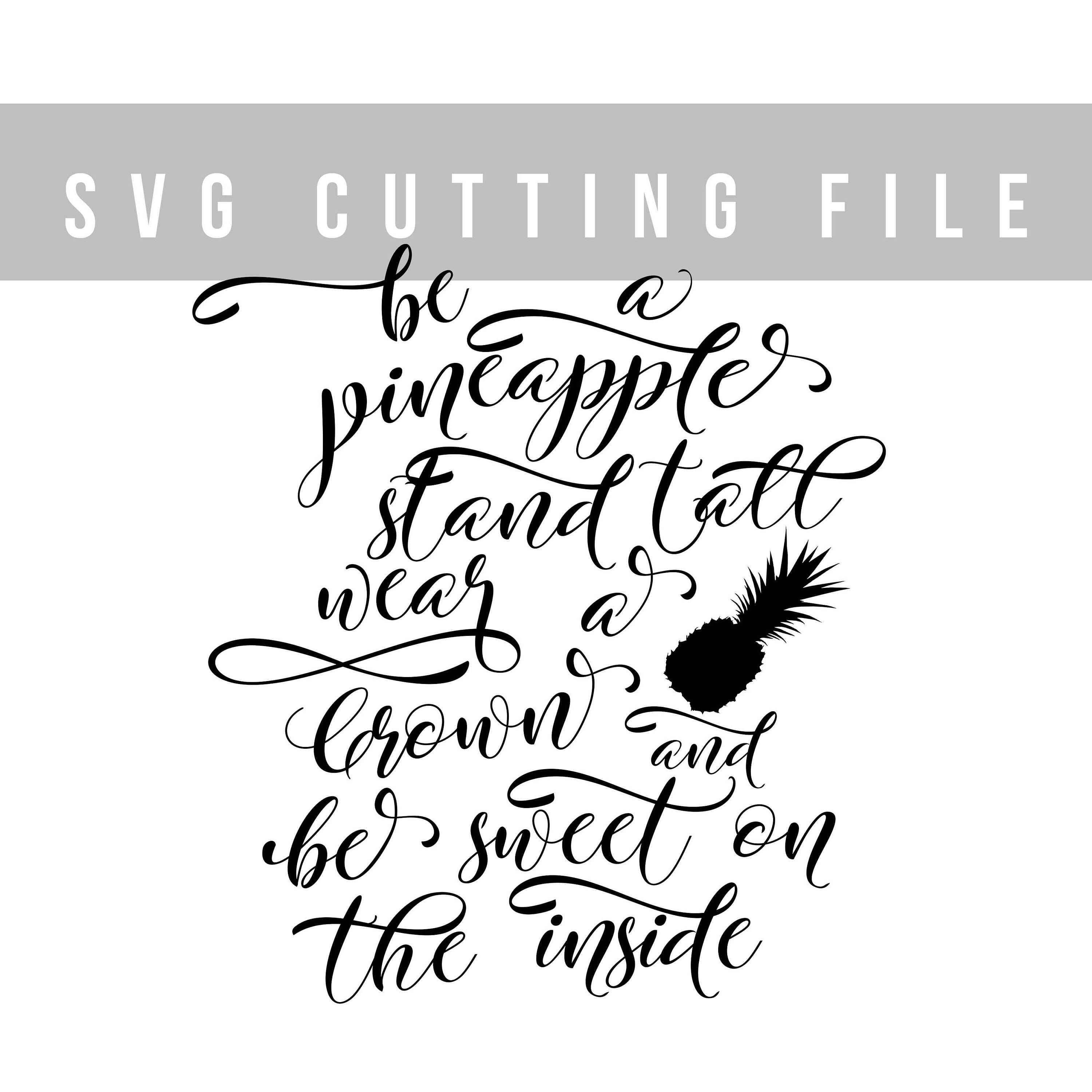 Be a pineapple svg Stand tall, wear a crown and be sweet