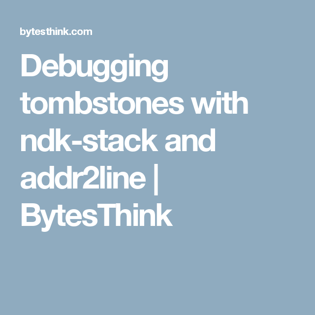 Debugging tombstones with ndk-stack and addr2line