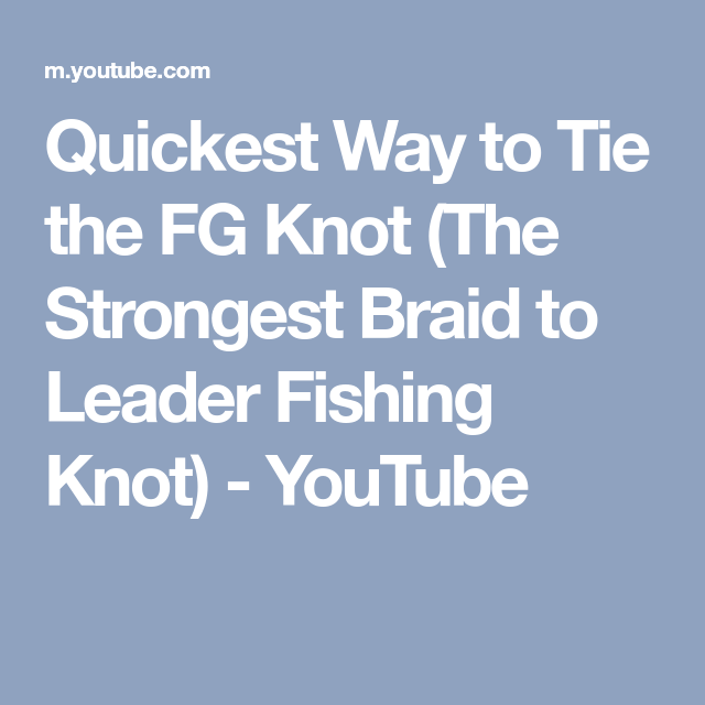Quickest Way To Tie The Fg Knot The Strongest Braid To Leader Fishing Knot Youtube Fishing Knots Knots Fish