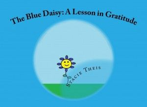 The Blue Daisy: A Lesson in Gratitude (Growing with Values) By Stacie Theis