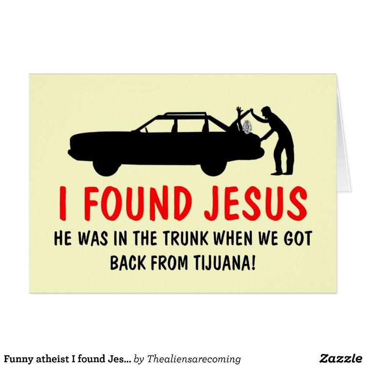 Funny atheist i found jesus card finding jesus funny atheist i found jesus greeting card zazzle m4hsunfo