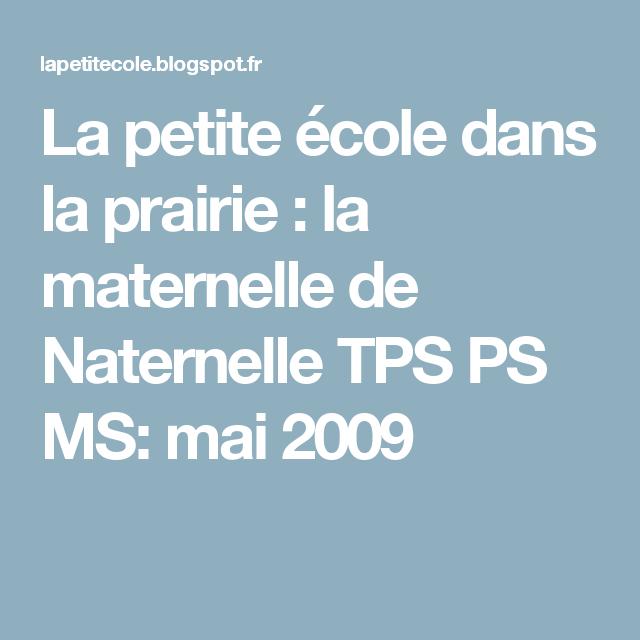 La petite école dans la prairie : la maternelle de Naternelle TPS PS MS: mai 2009