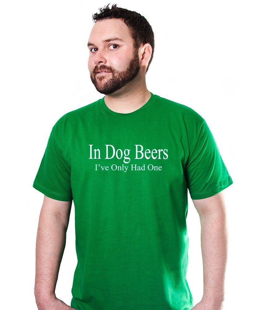 In Dog Beers Ive Only Had One T-Shirt Funny Party Drinking TEE Drunk Alcohol