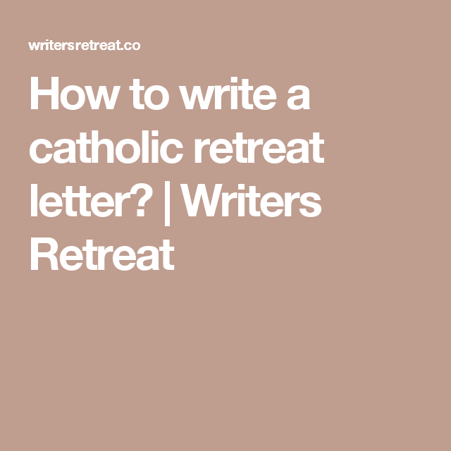 How to write a catholic retreat letter? | Writers Retreat | Letter