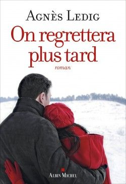 Découvrez On regrettera plus tard, de Agnès Ledig sur Booknode, la communauté du livre