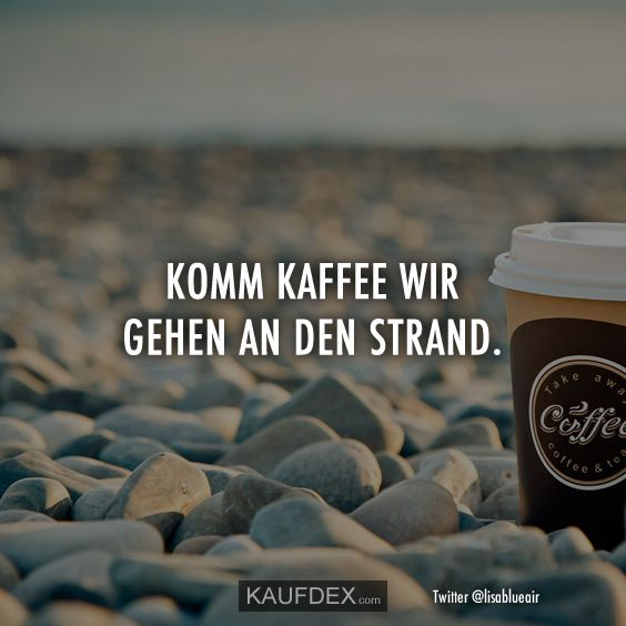 Komm Kaffee wir gehen an den Strand | Kaufdex #coffeequotes