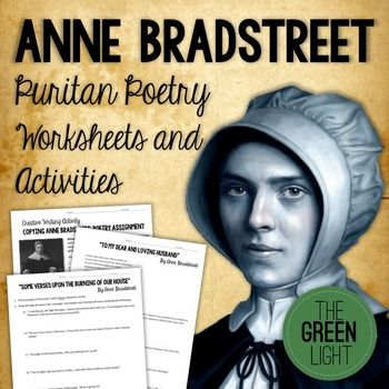 puritan thinking in anne bradstreet's poetry In anne bradstreet's poetry she reflects her puritan way of thinking in her poem upon the burning of our house she tells the readers about all the valuables in her life that were taken away from her after the fire that occurred in her home.
