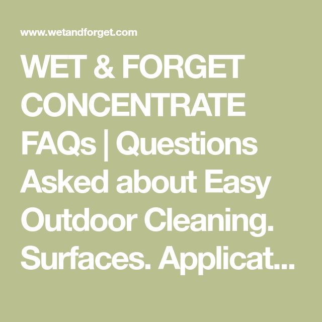 Wet Forget Concentrate Faqs Questions Asked About Easy Outdoor Cleaning Surfaces Application Mixing Sprayer Outdoor Cleaning Wet This Or That Questions