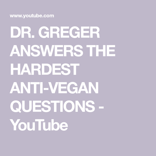 Dr Greger Answers The Hardest Anti Vegan Questions Youtube In 2020 Anti Vegan This Or That Questions Vegan Supplements