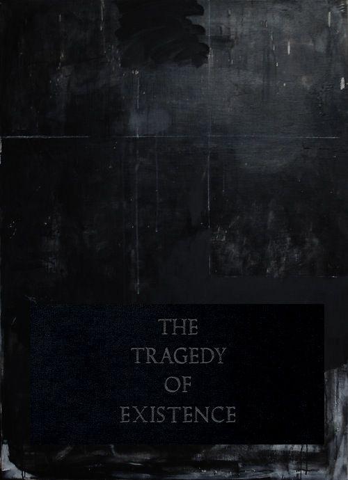 """The Tragedy of Existence """"A tragédia da existência é desejar morrer velho, por ter medo de não chegar a viver tudo o que se ansiou."""""""