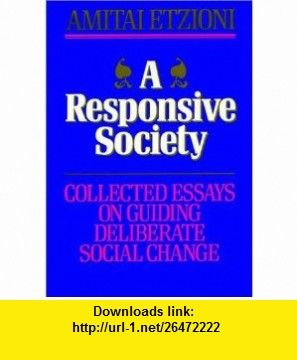 A Responsive Society Collected Essays on Guiding Deliberate Social Change (Jossey Bass Business and Management Series) (9781555423780) Amitai Etzioni , ISBN-10: 1555423787  , ISBN-13: 978-1555423780 ,  , tutorials , pdf , ebook , torrent , downloads , rapidshare , filesonic , hotfile , megaupload , fileserve