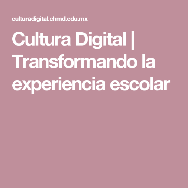 Cultura Digital | Transformando la experiencia escolar