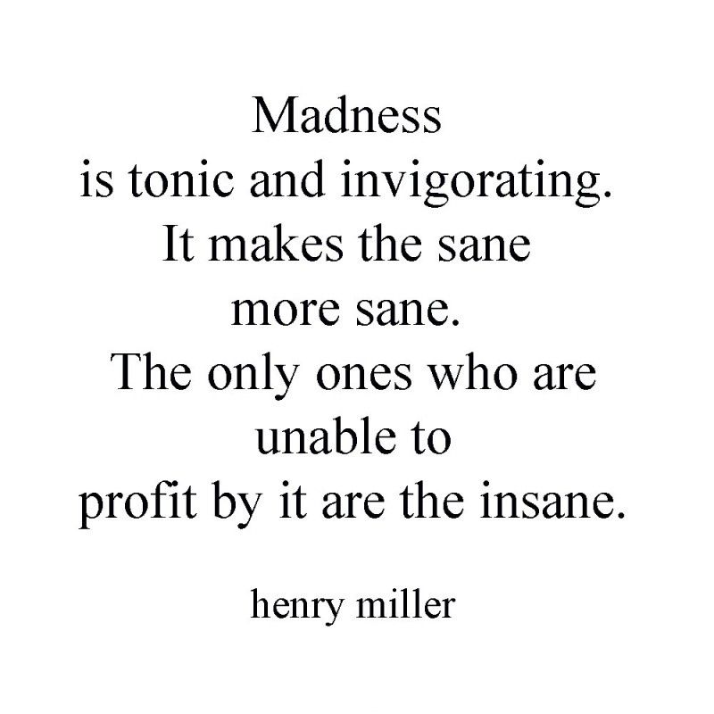 Madness Insanity Quote 1 Picture Quotes Quotes Picture Quotes Henry Miller