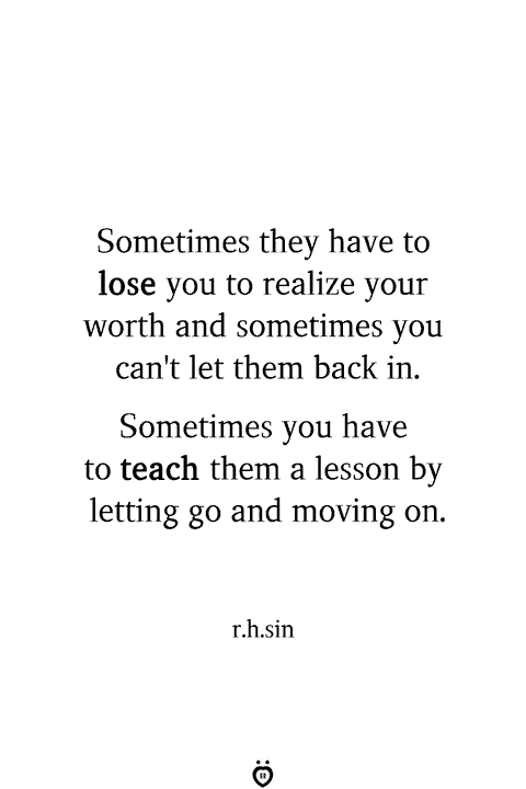 Sometimes They Have To Lose You To Realize Your Worth And Sometimes You Can't Let Them Back In