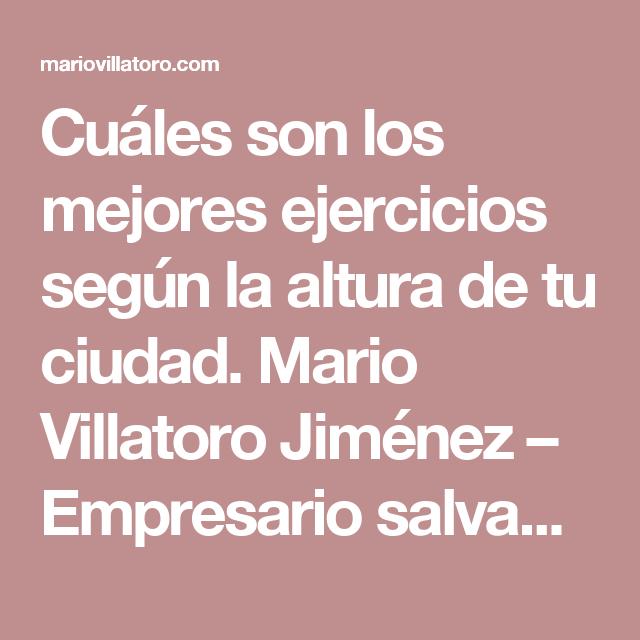 Cuáles son los mejores ejercicios según la altura de tu ciudad. Mario Villatoro Jiménez – Empresario salvadoreño en Costa Rica