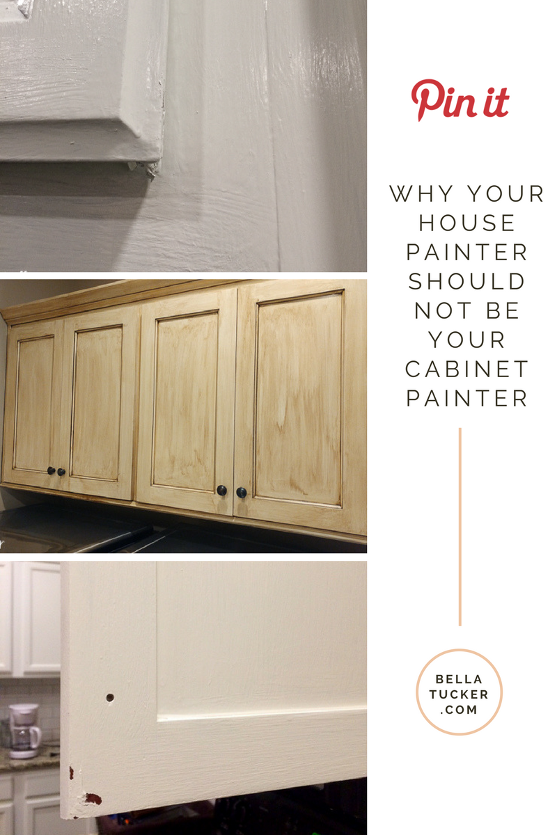 Why Your House Painter Should Not Be Your Cabinet Painter Bella Tucker Painting Cabinets House Painter Painting Kitchen Cabinets
