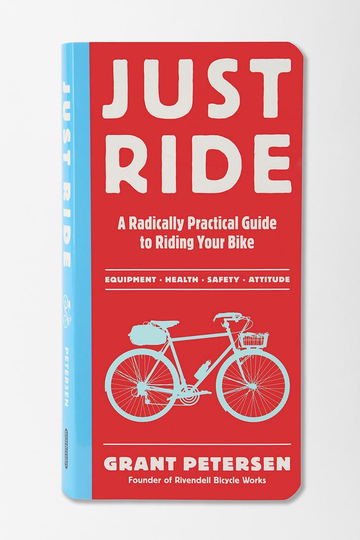 Just Ride A Radically Practical Guide To Riding Your Bike By
