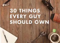 The Essential Things Every Man Should Own by the Time He's 30