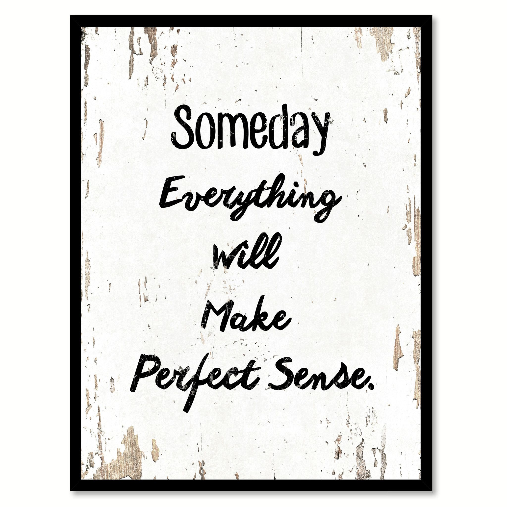 Someday Everything Will Make Perfect Sense Quote Saying Gift Ideas ...