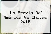 http://tecnoautos.com/wp-content/uploads/imagenes/tendencias/thumbs/la-previa-del-america-vs-chivas-2015.jpg America Vs Chivas 2015. La previa del América vs Chivas 2015, Enlaces, Imágenes, Videos y Tweets - http://tecnoautos.com/actualidad/america-vs-chivas-2015-la-previa-del-america-vs-chivas-2015/