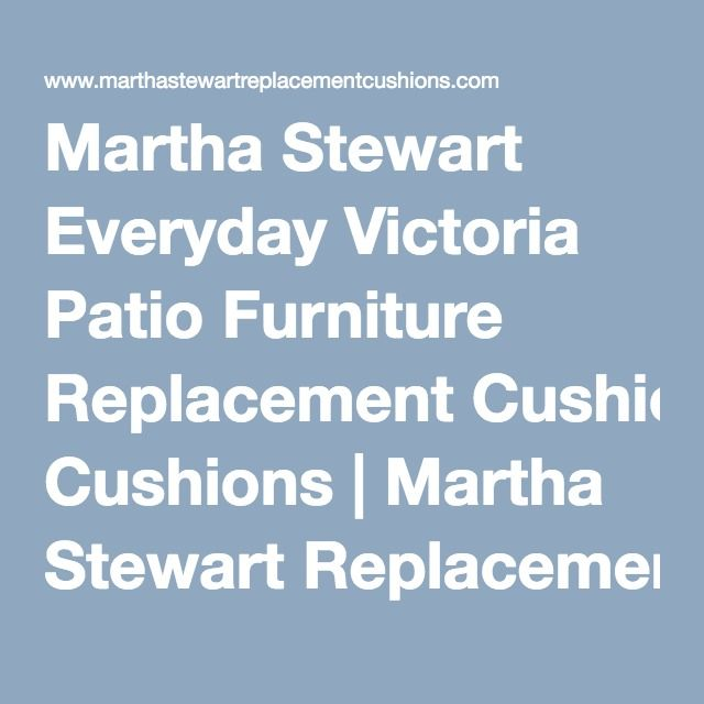 Martha Stewart Everyday Victoria Patio Furniture Replacement Cushions |  Marthau2026