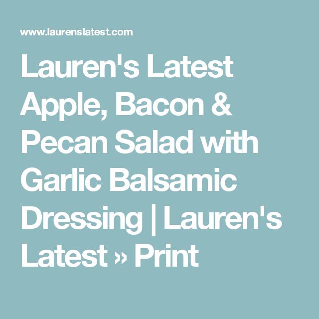 Lauren's Latest Apple, Bacon & Pecan Salad with Garlic Balsamic Dressing | Lauren's Latest » Print