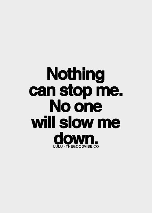 Nothing Can Stop Me No One Will Slow Me Down Hustle Quotes