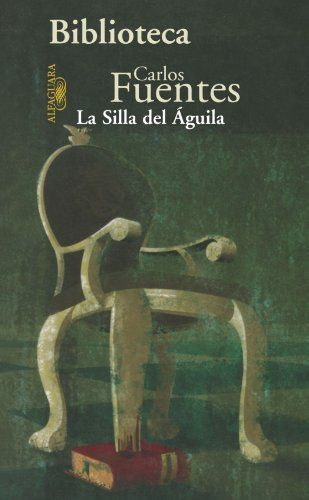 La Silla Del Aguila Spanish Edition Carlos Fuentes 9789681912024 Books Escritor Mexicano Libros Escritores