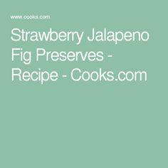 Strawberry Jalapeno Fig Preserves - Recipe - Cooks.com