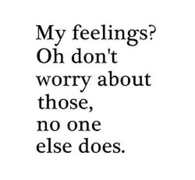 "Hurt Feelings Quotes My Feelings Oh Don't Worry About Those No One Else Does""☹…  D"