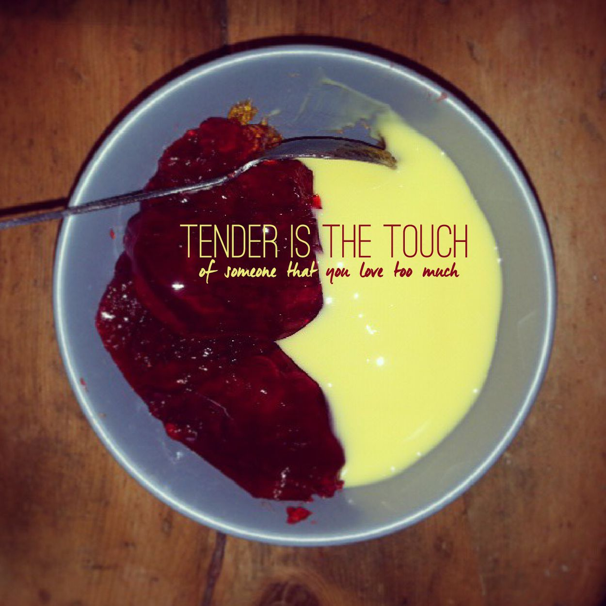 """""""Tender is the touch of someone that you love too much."""" Lyrics: Blur Song: Tender"""