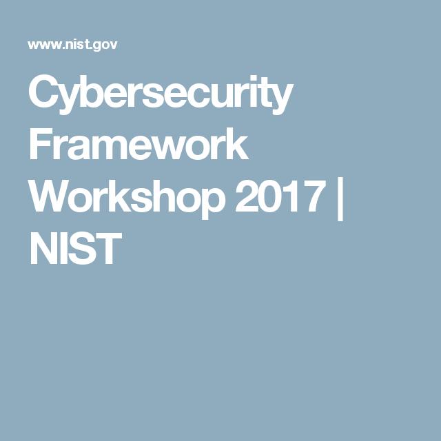 Cybersecurity Framework Workshop 2017 | NIST | Cybersecurity