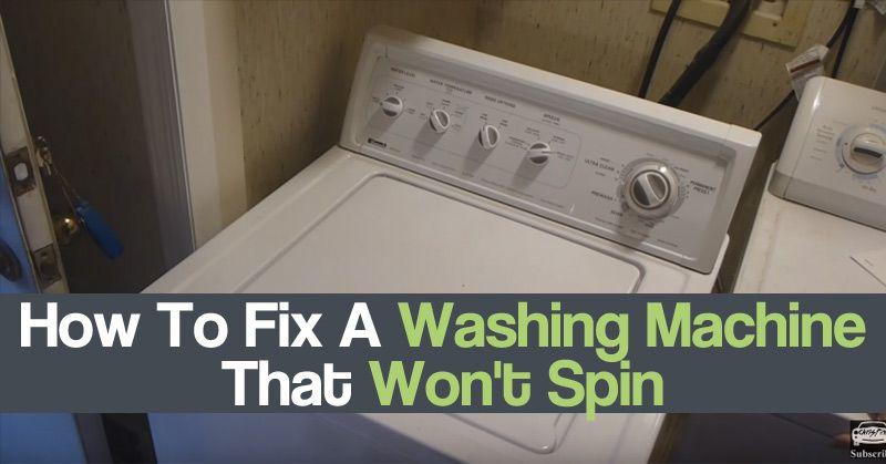 How to fix a washing machine that wont spin washing