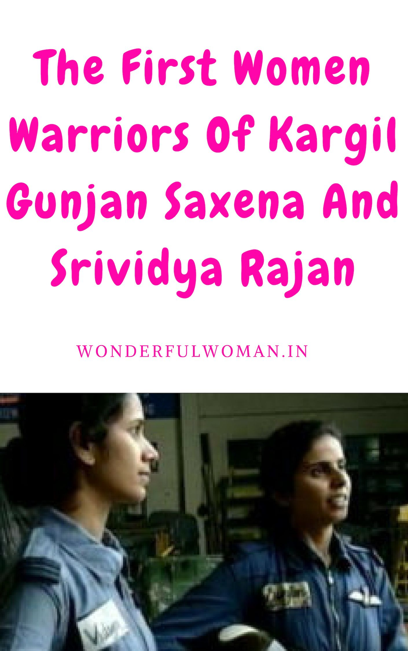 Gunjan Saxena And Srividya Rajan Are Two Names That Have Been Forgotten By Most Of Indians These Women Were Indi War Quotes Warrior Woman Inspirational People