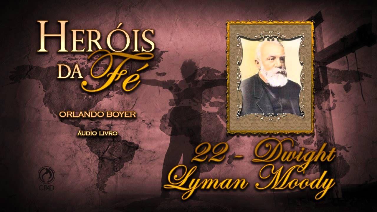 22 - Dwight Lyman Moody (Heróis da Fé)