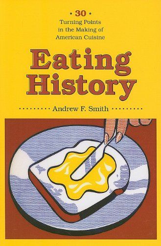 Eating History: Thirty Turning Points in the Making of American Cuisine (Arts and Traditions of the Table: Perspectives on Culinary History) by Andrew F. Smith http://www.amazon.com/dp/0231140932/ref=cm_sw_r_pi_dp_ocEawb1F1N07N