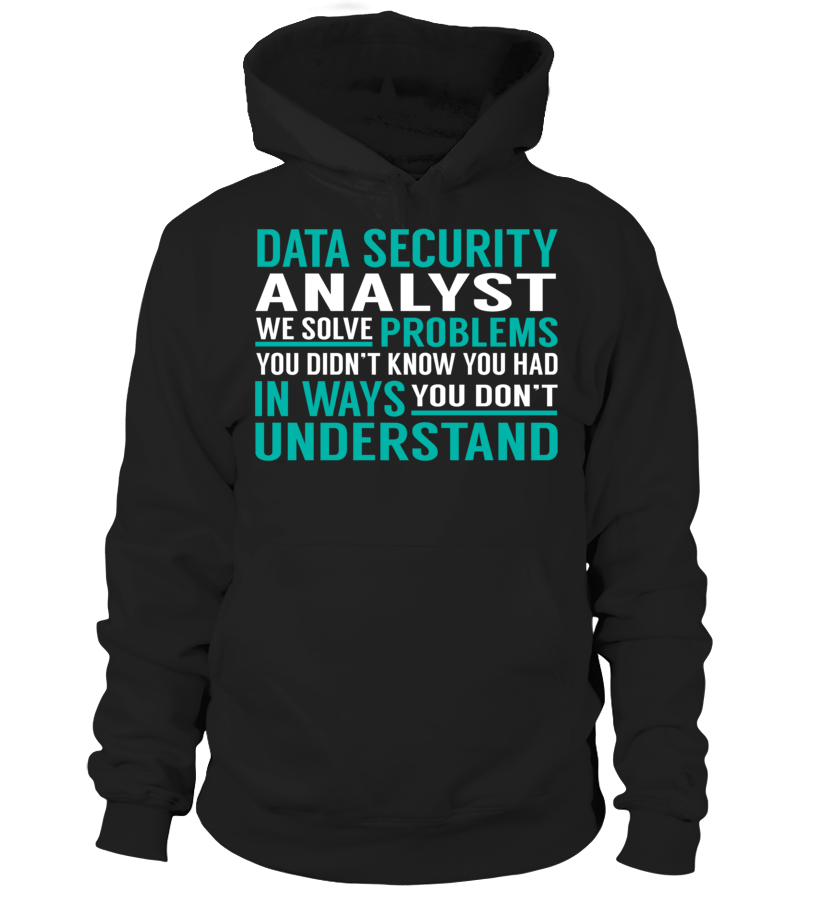 Data Security Analyst We Solve Problems You Dont Understand Job Title T-Shirt #DataSecurityAnalyst