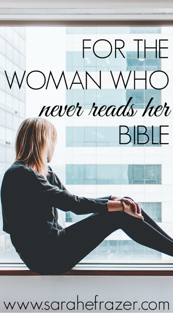For the Woman Who Never Reads Her Bible #bible