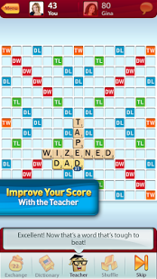 Scrabble Get a game going with just about anyone or
