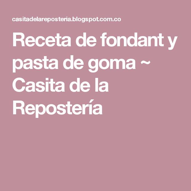 Receta de fondant y pasta de goma ~ Casita de la Repostería