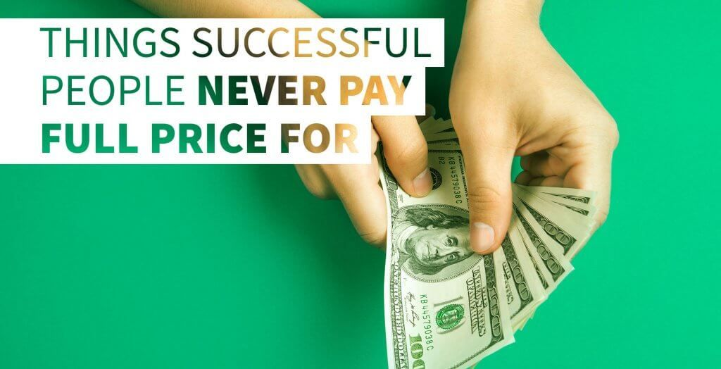 Things Successful People Never Pay Full Price for