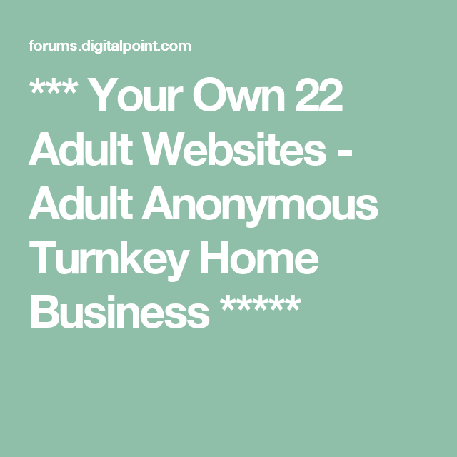 Your Own 22 Adult Websites - Adult Anonymous Turnkey Home Business **