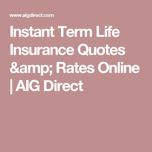Instant Term Life Insurance Quote Prepossessing Instant Term Life Insurance Quotes & Rates Online  Aig Direct