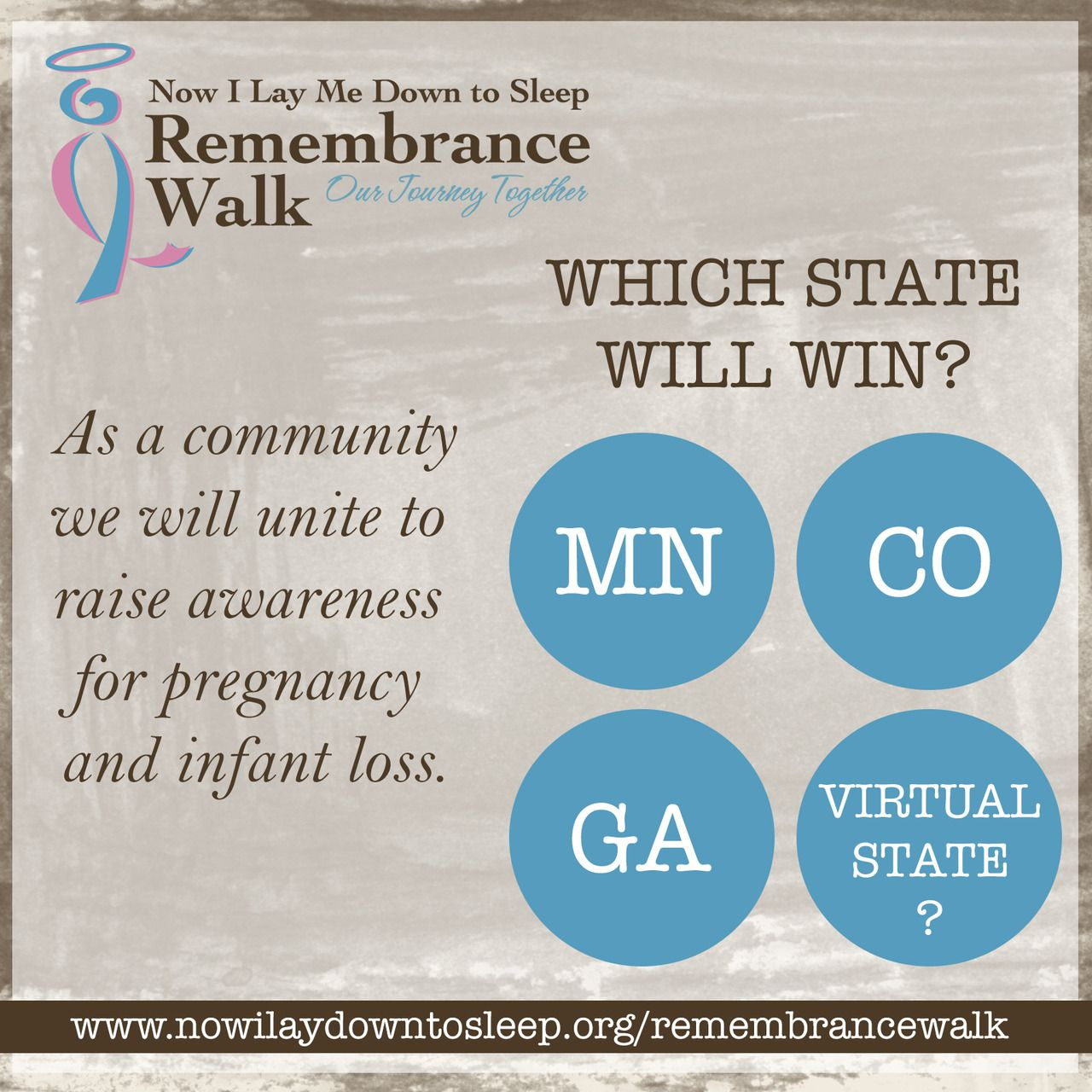 Which state will get the most registrations for our Remembrance Walk kick-off?  You have the chance to ignite a whole new community to join us.  Only two weeks left for the discounted registration price!!!  https://www.nowilaymedowntosleep.org/remembrancewalk/