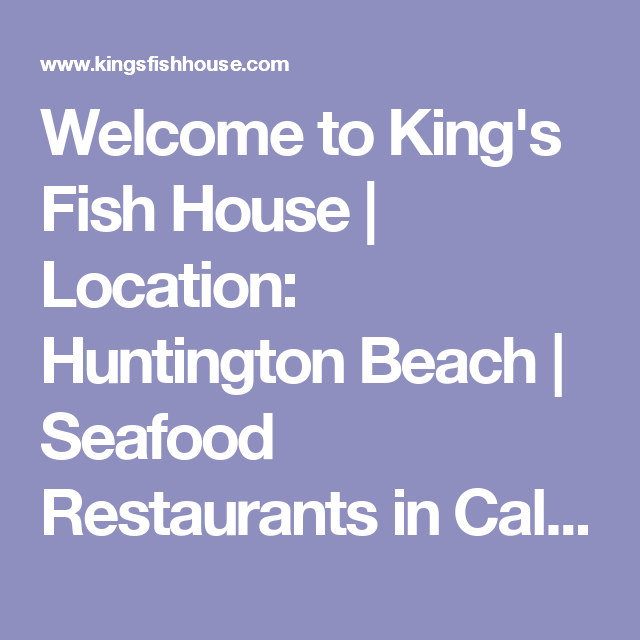 Fish House Huntington Beach Part - 38: Welcome To Kingu0027s Fish House | Location: Huntington Beach | Seafood  Restaurants In California