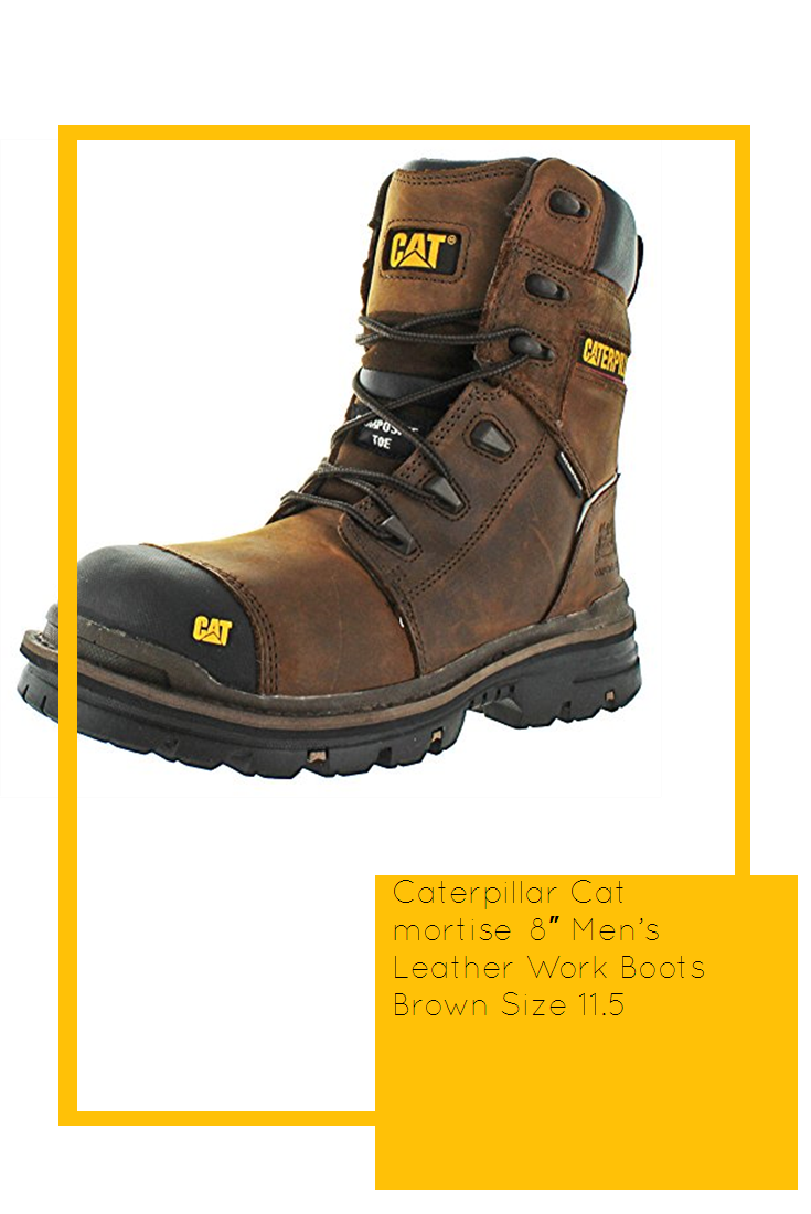 5dff2e5ad1e Caterpillar Cat mortise 8″ Men's Leather Work Boots Brown Size 11.5 ...
