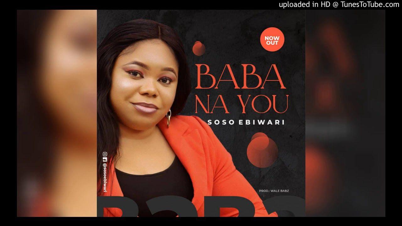 Baba Na You Lyrics Soso Ebiwari In 2020 Yours Lyrics Christian Songs Songs