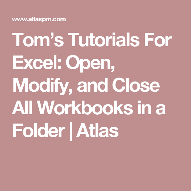 Tom's Tutorials For Excel: Open, Modify, and Close All Workbooks in a Folder | Atlas