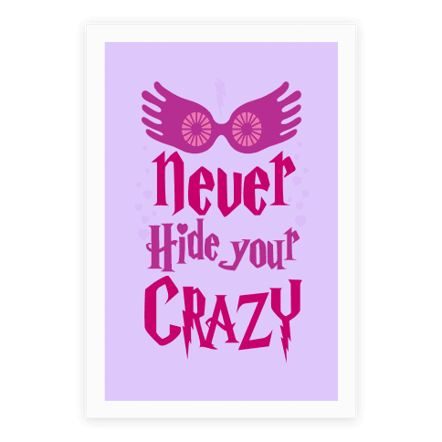 Hide your crazy, no way, never ever hide your crazy. If you're a bit odd, who cares, embrace it! Be looney and glamorous with this crazy and magical art print.